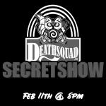 DEATHSQUAD SECRET SHOW